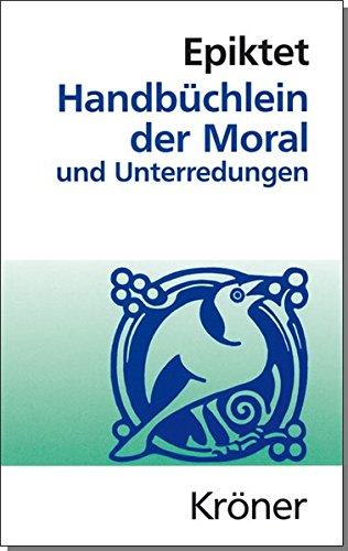 Handbüchlein der Moral und Unterredungen: Epiktet