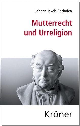 Mutterrecht und Urreligion: Johann Jakob Bachofen