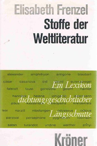 Stoffe der Weltliteratur. Ein Lexikon dichtungsgeschichtlicher Längsschnitte: Frenzel, Elisabeth:
