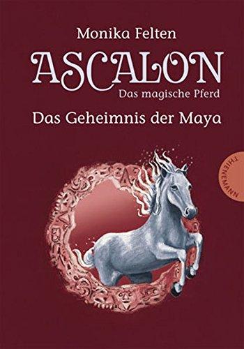 9783522178761: Ascalon - Das magische Pferd. Das Geheimnis der Maya