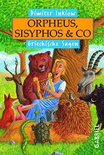 Orpheus, Sisyphos und Co: Griechische Sagen: Dimiter Inkiow