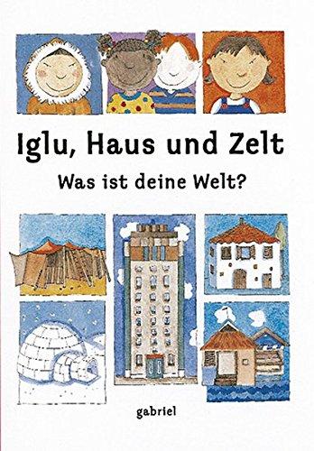 9783522300834: Iglu, Haus und Zelt - Was ist  deine Welt?