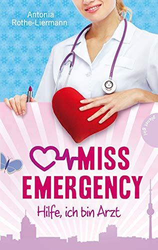 Miss Emergency. Hilfe, ich bin Arzt: Hilfe, ich bin Arzt