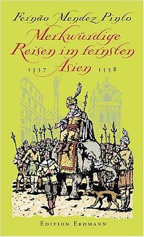 9783522600354: Pinto merkw�rdige Reisen im fernsten Asien 1537-1558, 382 Seiten, bebildert, edition Erdmann 2001