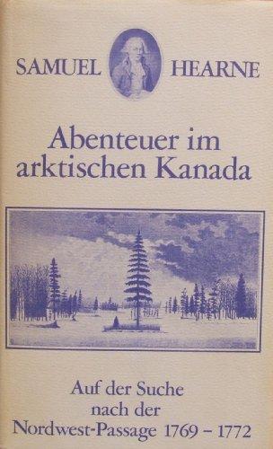 9783522601801: Abenteuer im arktischen Kanada. Die Suche nach der Nordwest-Passage 1769-1772