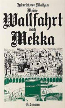 Meine Wallfahrt nach Mekka: ALTE ABENTEUERLICHE REISEBERICHTE