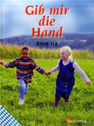9783523701029: Gib mir die Hand. Ethik 1/2. Sch�lerbuch. Bayern. Neubearbeitung.