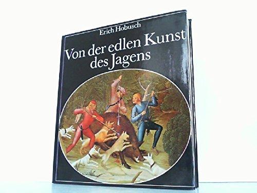 9783524760155: Von der edlen Kunst des Jagens. Eine Kulturgeschichte der Jagd und der Hege der Tierwelt