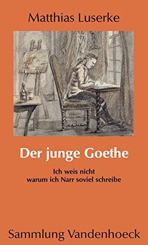 9783525012239: Der junge Goethe: Ich weis nicht warum ich Narr soviel schreibe (Sammlung Vandenhoeck)