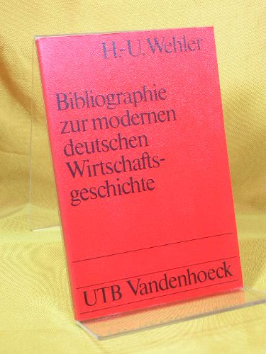 Bibliographie zur modernen deutschen Wirtschaftsgeschichte. 18. -: Wehler, Hans Ulrich