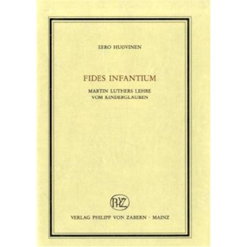 9783525100066: Fides Infantium: Martin Luthers Lehre vom Kinderglauben (Veroffentlichungen Des Inst.Fur Europaische Geschichte Mainz)