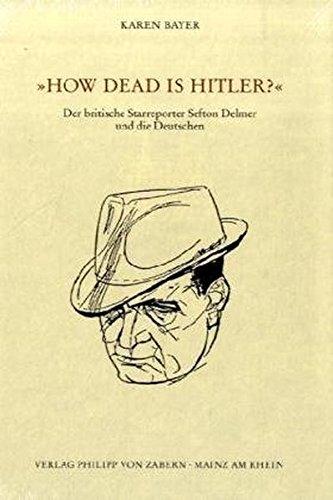 9783525100530: »How dead is Hitler?«: Der britische Starreporter Sefton Delmer und die Deutschen (Veroffentlichungen Des Instituts Fur Europaische Geschichte Mainz - Beihefte Universalgeschichte)