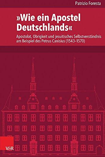 9783525101001: Wie ein Apostel Deutschlands: Apostolat, Obrigkeit und jesuitisches Selbstverständnis am Beispiel des Petrus Canisius (1543-1570) (Veroffentlichungen ... Fur Europaische Geschichte) (German Edition)