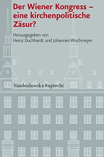 Der Wiener Kongress - eine kirchenpolitische Zäsur?: Heinz Duchhardt