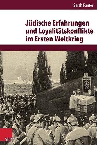 J|dische Erfahrungen und Loyalitätskonflikte im Ersten Weltkrieg (Veroffentlichungen Des Instituts ...