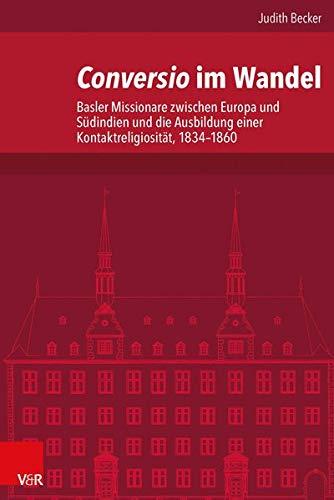 9783525101377: Conversio im Wandel: Basler Missionare zwischen Europa und S�dindien und die Ausbildung einer Kontaktreligiosit�t, 1834-1860 (Veroffentlichungen Des Instituts Fur Europaische Geschichte Mainz)