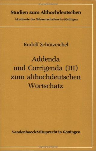Addenda und Corrigenda (III) zum althochdeutschen Wortschatz: Rudolf Schützeichel, Rolf