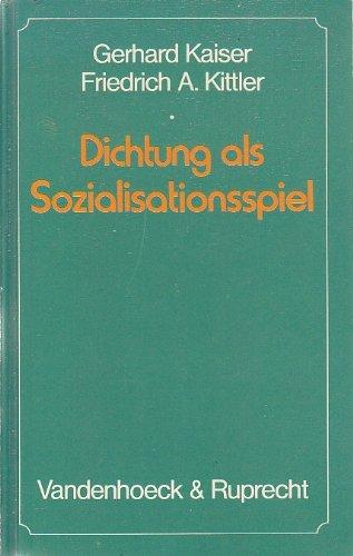 DICHTUNG ALS SOZIALISATIONSSPIEL Studien zu Goethe und Gottfried Keller: Kaiser, Gerhard / ...