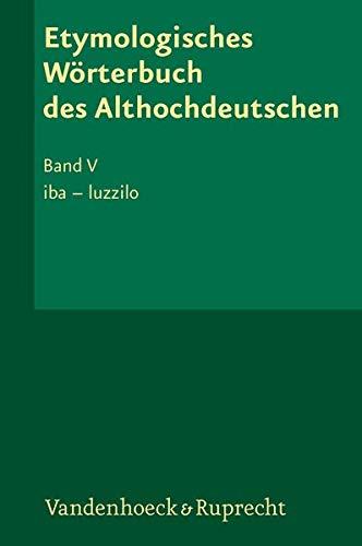 9783525207710: Etymologisches Wörterbuch des Althochdeutschen, Band 5: iba - luzzilo (Etymologisches Worterbuch Des Althochdeutschen)