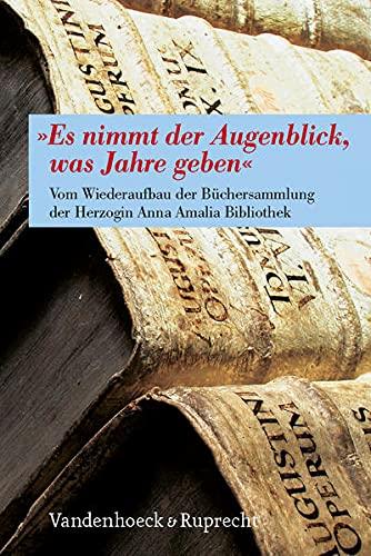 9783525208519: »Es nimmt der Augenblick, was Jahre geben«. Vom Wiederaufbau der Büchersammlung der Herzogin Anna Amalia Bibliothek