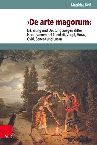 9783525208731: De Arte Magorum: Erklarung Und Deutung Ausgewahlter Hexenszenen Bei Theokrit, Vergil, Horaz, Ovid, Seneca Und Lucan Unter Berucksichtigung Des ... Zauberpapyri (Hypomnemata) (German Edition)
