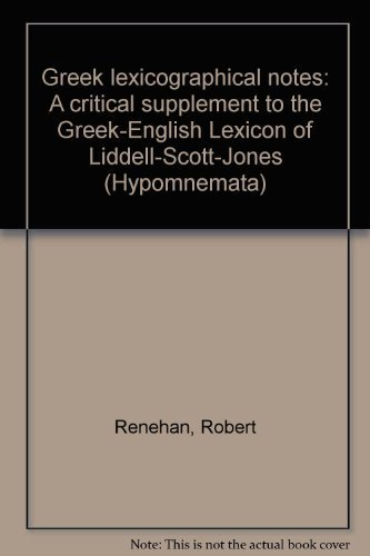 Greek Lexicographical Notes: A Critical Supplement to: Renehan, Robert;Liddell, Henry