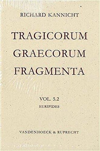 Tragicorum Graecorum Fragmenta. Vol. V: Euripides: Richard Kannicht
