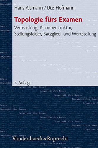 9783525265505: Topologie furs Examen: Verbstellung, Klammerstruktur, Stellungsfelder, Satzglied- und Wortstellung (LINGUISTIK FURS EXAMEN)