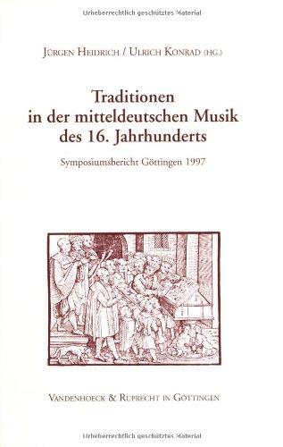 Traditionen in der mitteldeutschen Musik des 16. Jahrhunderts: Symposiumsbericht Göttingen ...