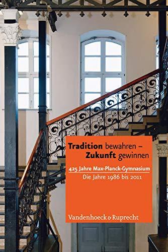9783525300282: Tradition bewahren - Zukunft gewinnen: 425 Jahre Max Planck-Gymnasium