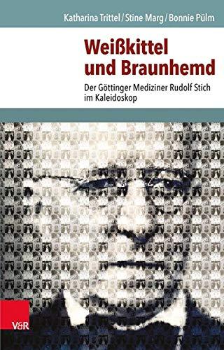9783525300565: Weisskittel Und Braunhemd: Der Gottinger Mediziner Rudolf Stich Im Kaleidoskop (German Edition)