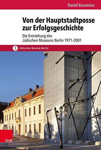 9783525300718: Von der Hauptstadtposse zur Erfolgsgeschichte: Die Entstehung des Jüdischen Museums Berlin 1971-2001 (Schriften Des Judischen Museums Berlin)