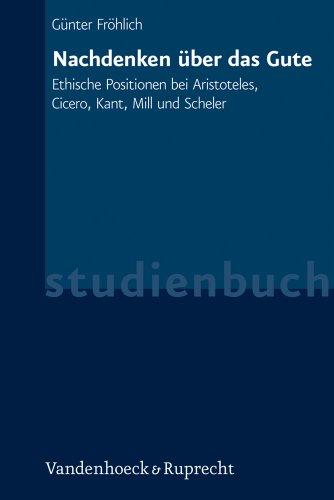 9783525301517: Nachdenken Ber Das Gute: Ethische Positionen Bei Aristoteles, Cicero, Kant, Mill Und Scheler (Clara)