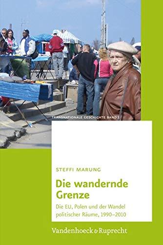 9783525301654: Die wandernde Grenze: Die EU, Polen und der Wandel politischer Räume, 1990-2010 (Transnationale Geschichte) (German Edition)