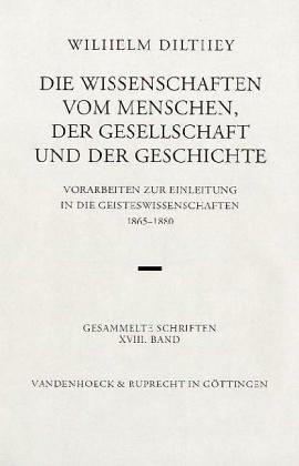 Die Wissenschaften vom Menschen, der Gesellschaft und der Geschichte (Wilhelm Dilthey. Gesammelte ...