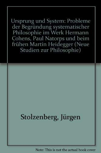 9783525305096: Ursprung und System: Probleme der Begründung systematischer Philosophie im Werk Hermann Cohens, Paul Natorps und beim frühen Martin Heidegger (Neue Studien zur Philosophie)