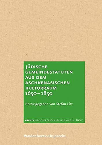 Judische Gemeindestatuten aus dem aschkenasischen Kulturraum 1650-1850 (Archiv Judischer Geschichte...