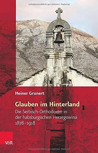 9783525310298: Glauben im Hinterland: Die Serbisch-Orthodoxen in der habsburgischen Herzegowina 1878-1918 (Religiose Kulturen Im Europa Der Neuzeit) (German Edition)