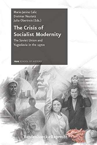 9783525310427: The Crisis of Socialist Modernity: The Soviet Union and Yugoslavia in the 1970s (Schriftenreihe der FRIAS School of History)