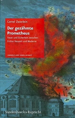 9783525317082: Der gez�hmte Prometheus: Feuer und Sicherheit zwischen Fr�her Neuzeit und Moderne (Umwelt Und Gesellschaft)