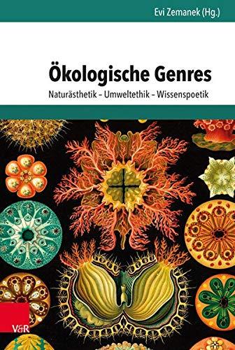 Okologische Genres: Naturasthetik - Umweltethik - Wissenspoetik: Evi Zemanek, Urs