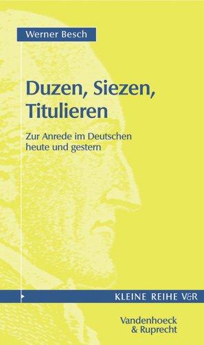 Duzen, Siezen, Titulieren. Zur Anrede im Deutschen: Werner Besch