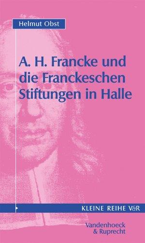9783525340301: August Hermann Francke und die Franckeschen Stiftungen in Halle (Abhandl.D.Akad.Der Wissensch. Phil.-Hist.Klasse 3.Folge)