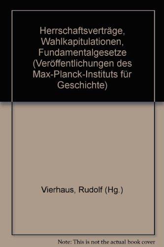 Herrschaftsvertrage, Wahlkapitulationen, Fundamentalgesetze. (Veroffentlichungen des Max ...