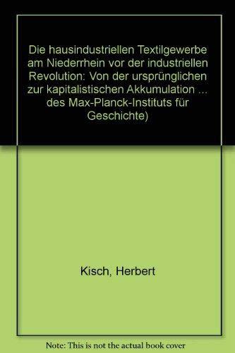 9783525353820: Die hausindustriellen Textilgewerbe am Niederrhein vor der industriellen Revolution: Von der ursprünglichen zur kapitalistischen Akkumulation ... des Max-Planck-Instituts für Geschichte)