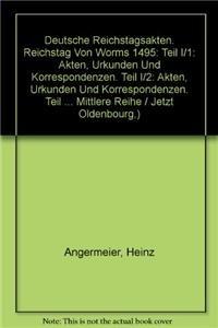 Deutsche Reichstagsakten. Reichstag Von Worms 1495: Teil I/1: Akten, Urkunden Und Korrespondenzen. ...