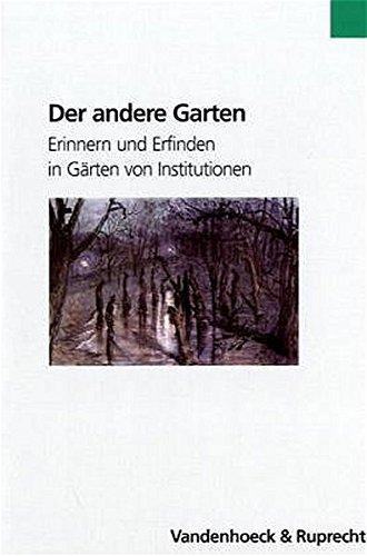 9783525355824: Der andere Garten: Erinnern und Erfinden in Gärten von Institutionen (Formen Der Erinnerung)