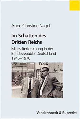 9783525355831: Im Schatten des Dritten Reichs: Mittelalterforschung in der Bundesrepublik Deutschland 1945-1970 (Formen der Erinnerung)
