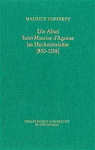 Die Abtei Saint- Maurice dAgaune im Hochmittelalter: Zufferey Maurice