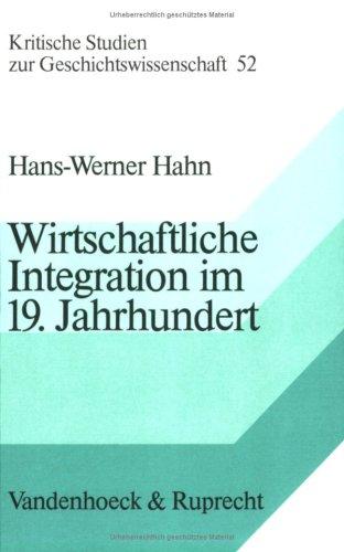9783525357101: Wirtschaftliche Integration im 19. Jahrhundert: Die hessischen Staaten und der Deutsche Zollverein (Kritische Studien zur Geschichtswissenschaft) (German Edition)